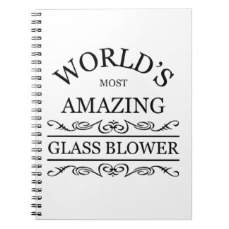 World's most amazing Glass Blower Spiral Notebook