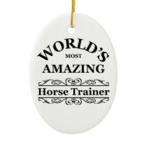 World's most amazing Horse Trainer Ceramic Ornament