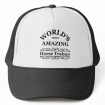 World's most amazing Horse Trainer Trucker Hat
