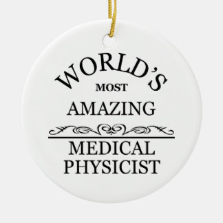 world's most amazing medical physicist ceramic ornament