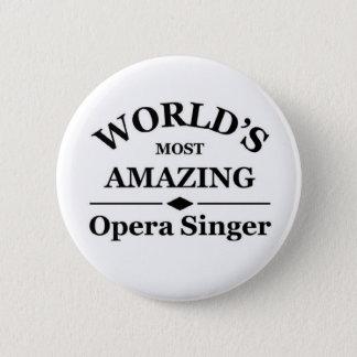 World's most amazing Opera Singer Button