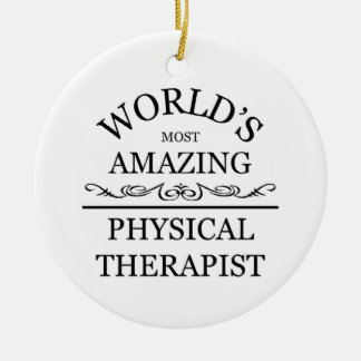 World's most amazing Physical Therapist Ceramic Ornament