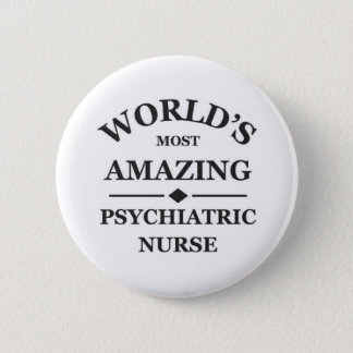 World's most amazing Psychiatric Nurse Pinback Button