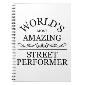 World's most amazing Street Performer Notebook