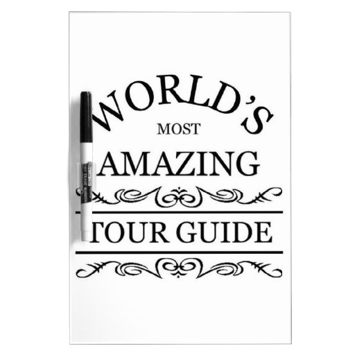 World's most amazing tour guide Dry-Erase whiteboards