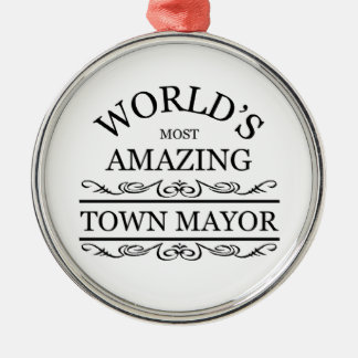World's most amazing Town Mayor Metal Ornament