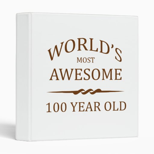 World's Most Awesome 100 Year Old 3 Ring Binder