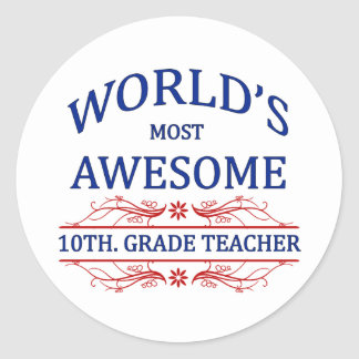 World's Most Awesome 10th. Grade Teacher Classic Round Sticker