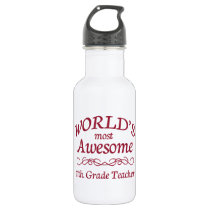 World's Most Awesome 11th. Grade Teacher Stainless Steel Water Bottle