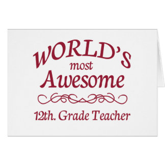 World's Most Awesome 12th. Grade Teacher Greeting Card