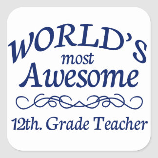 World's Most Awesome 12th. Grade Teacher Square Sticker