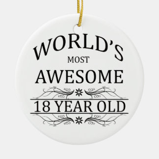 World's Most Awesome 18 Year Old Ceramic Ornament
