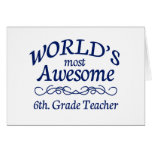 World's Most Awesome 6th. Grade Teacher Greeting Card