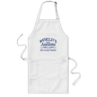 World's Most Awesome 6th. Grade Teacher Long Apron