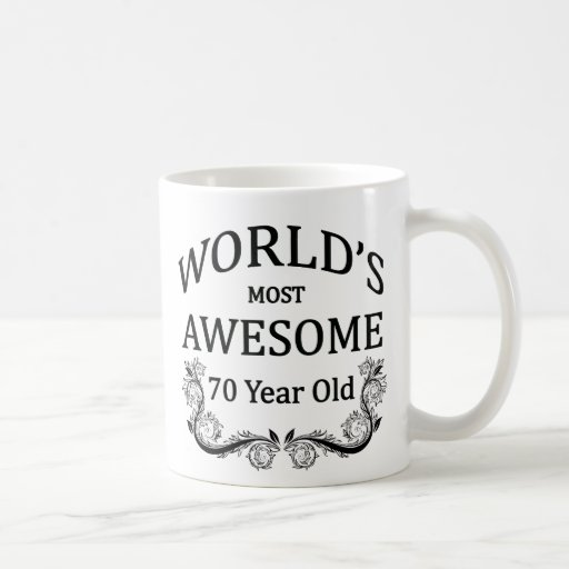 Wedding Gifts For 70 Year Olds : Worlds Most Awesome 70 Year Old Classic White Coffee Mug Zazzle
