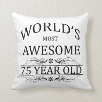 World's Most Awesome 75 Year Old Throw Pillow