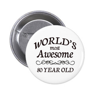 World's Most Awesome 80 Year Old 2 Inch Round Button