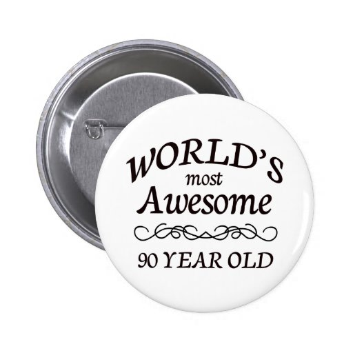World's Most Awesome 90 Year Old Pinback Buttons