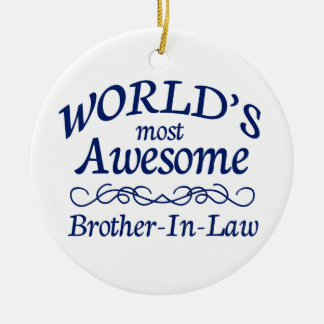 World's Most Awesome Brother-In-Law Ceramic Ornament