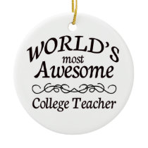 World's Most Awesome College Teacher Ceramic Ornament