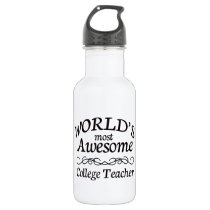 World's Most Awesome College Teacher Stainless Steel Water Bottle