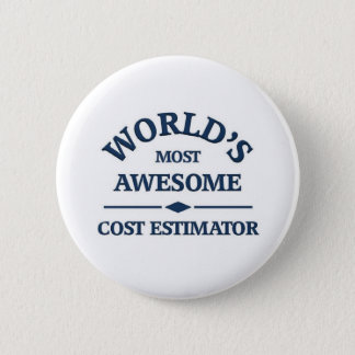 World's most awesome Cost estimator Pinback Button