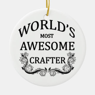 World's Most Awesome Crafter Ceramic Ornament