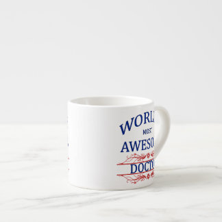 World's Most Awesome Doctor Espresso Cup