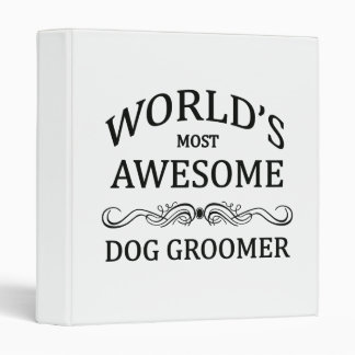 World's Most Awesome Dog Groomer 3 Ring Binder