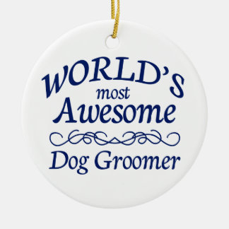 World's Most Awesome Dog Groomer Ceramic Ornament