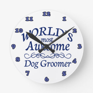 World's Most Awesome Dog Groomer Round Clock