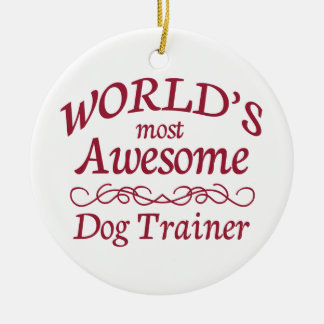World's Most Awesome Dog Trainer Ceramic Ornament