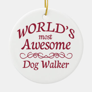 World's Most Awesome Dog Walker Ceramic Ornament