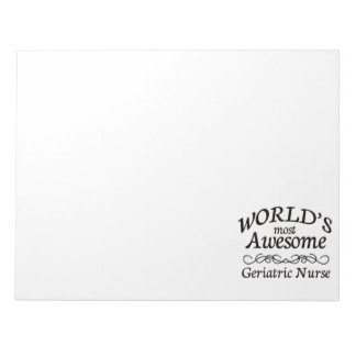 World's Most Awesome Geriatric Nurse Notepad