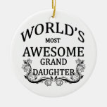 World's Most Awesome Granddaughter Ceramic Ornament