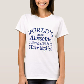 World's Most Awesome Hair Stylist T-Shirt