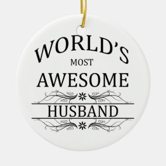 World's Most Awesome Husband Ceramic Ornament
