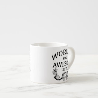 World's Most Awesome Little Sister 6 Oz Ceramic Espresso Cup