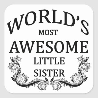 World's Most Awesome Little Sister Square Sticker