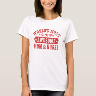 World's Most Awesome Mom and Nurse T-Shirt