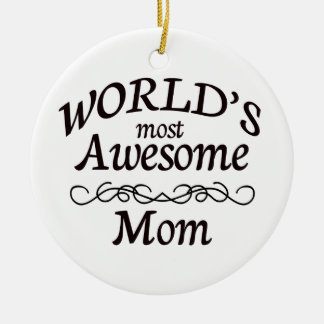 World's Most Awesome Mom Ceramic Ornament