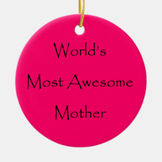 WORLD'S MOST AWESOME MOTHER design gift for mom Ceramic Ornament