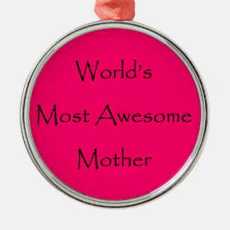 WORLD'S MOST AWESOME MOTHER design gift for mom Metal Ornament