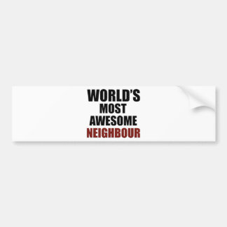 World's most awesome Neighbour Bumper Sticker