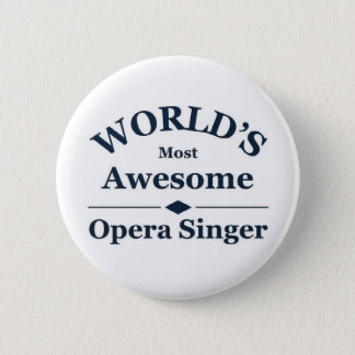 World's most awesome Opera Singer Pinback Button