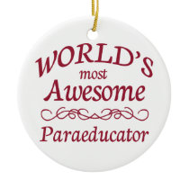 World's Most Awesome Paraeducator Ceramic Ornament