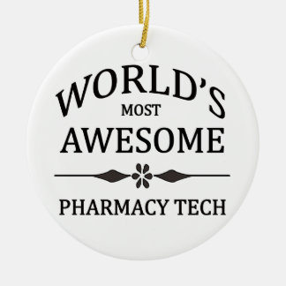World's Most Awesome Pharmacy Tech Ceramic Ornament
