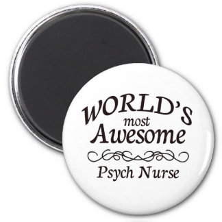 World's Most Awesome Psych Nurse Magnet