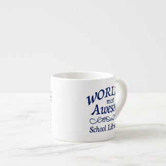 World's Most Awesome School Librarian 6 Oz Ceramic Espresso Cup