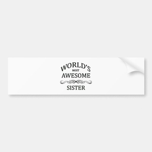 World's Most Awesome Sister Bumper Sticker